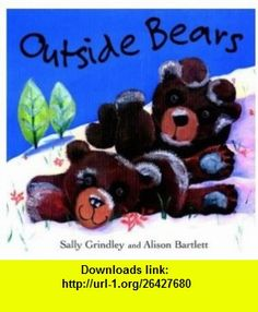 Outside Bears (9780192724847) Sally Grindley , ISBN-10: 0192724843  , ISBN-13: 978-0192724847 ,  , tutorials , pdf , ebook , torrent , downloads , rapidshare , filesonic , hotfile , megaupload , fileserve