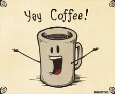 Me, every time I get a cup of coffee!
