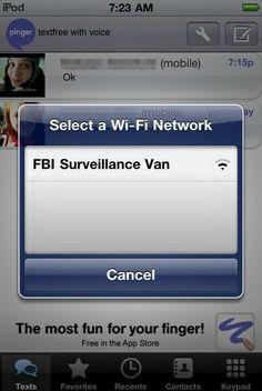 Name your wifi network FBI Surveillance Van & freak out the neighbors
