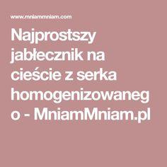 Najprostszy jabłecznik na cieście z serka homogenizowanego - MniamMniam.pl