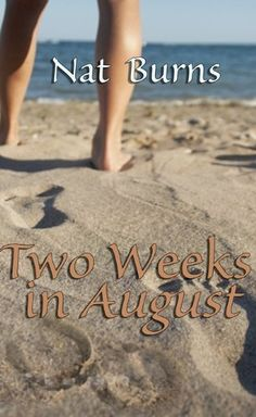 Two Weeks in August by Nat Burns. Nina Christie was warned, but Hazy Duncan is even worse than she expected. Nina's new home on Chincoteague Island would be perfect but for the blight of Hazy's perpetual rudeness. The island's other inhabitants welcome her back as a prodigal daughter of the community and the idyllic summer breezes soothe her wounded heart. All she wants is peace, quiet and her books. Hazy's experience with beautiful women like Nina is that they're easily bored and always...
