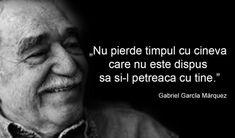 """Gabriel García Márquez: """"Nu pierde timpul cu cineva care nu este dispus să și-l petreacă cu tine"""" – Secretele.com Gabriel Garcia Marquez, Motivational Sayings, Words, Frases, Writer Quotes, Writers, Literatura, Horse"""