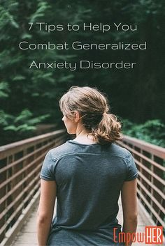 Do you have #anxiety? Here are 7 tips to help you combat generalized anxiety disorder.