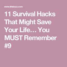 11 Survival Hacks That Might Save Your Life… You MUST Remember #9
