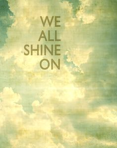 Even when the rain falls and falls, I hold these words close to my heart. :: Shine on print by CarlChristensen on etsy