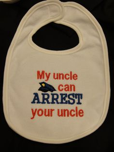 My Uncle can Arrest your Uncle Embroidered Bib by handmadehairbows, $8.00