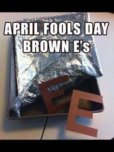 April fools day Funny  A pan of Brown Es (heehee, my real brownies)