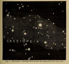 Cassiopeia, showing where a new star appeared in the year Flowers … Fig. Cassiopeia, showing where a new star appeared in the year Flowers of the sky. Galaxia Wallpaper, Constellations, Cosmos, You Are My Moon, Design Textile, Space And Astronomy, Astronomy Crafts, Astronomy Quotes, Astronomy Tattoo