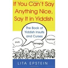 If You Can't Say Anything Nice, Say It In Yiddish (Paperback) http://www.amazon.com/dp/0806527315/?tag=wwwmoynulinfo-20 0806527315