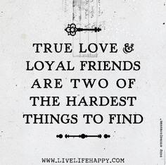 True love and loyal friends are two of the hardest things to find. by deeplifequotes, via Flickr