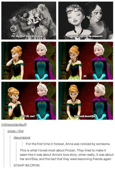 "Have you ever noticed: -When anna and elsa are standing side by side, they smell CHOCOLATE. -Anna was singing about chocolate -Anna and Elsa were laughing and talking, like she sang about. -Anna found her ""true love"", the person who would do the act of true love(Elsa)"