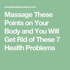 Massage These Points on Your Body and You Will Get Rid of These 7 Health Problems