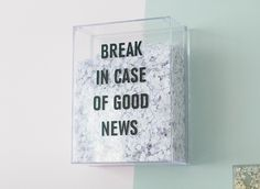 Break in case of good news