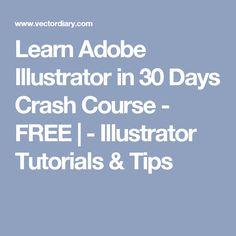 Learn Adobe Illustrator in 30 Days Crash Course - FREE | - Illustrator Tutorials & Tips