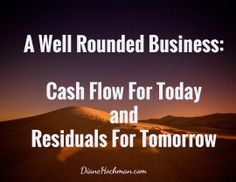 A Well Rounded Business:  Cash Flow For Today  and  Residuals For Tomorrow / DianeHochman.com