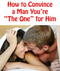 """How to Convince a Man You're """"The One"""" for Him http://commitmentconnection.com/how-to-convince-a-man-youre-the-one-for-him/"""