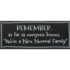 REMEMBER... As Far As Everyone Knows... We're A Nice Normal Family #TinSign