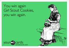 I actually made this ecard because I have no restraint when it comes to Thin Mints. None.