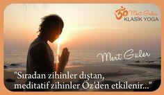 """""""Sıradan zihinler dıştan, meditatif zihinler Öz'den etkilenir..."""" /MG/"""