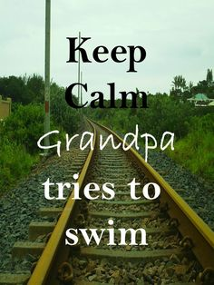Keep Calm Grandpa knows best Keep Calm, Life Lessons, Life Is Good, Things I Want, Teaching, Children, Fun, Swim, Young Children