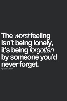 This is so true. You can miss people everyday, Yet they forgot you a long time ago. You can think of them, and wish to see them, and wish you could have changed it. The truth is they probably stopped caring so long ago, that they couldn't remember if they tried. Oh well though ^^ you still have the memories and thats something that matters.
