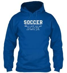 Soccer Where Girls m8. Get Down And Dirty And Still Be Girlie  T-Shirt Front