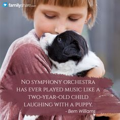 No symphony orchestra has ever played music like a two-year-old child laughing with a puppy. - Bern Williams