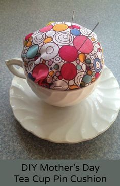 Mother's Day Craft for Kids: DIY Mother's Day Tea Cup Pin Cushion. Glue the cup to the saucer and you have a small tray under the cushion