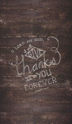 """""""that my glory may sing your praise and not be silent. O LORD my God, I will give thanks to you forever!"""" - Psalm 30:12 - Bible Verses"""