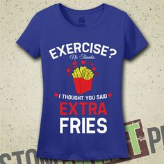 Exercise? I Thought You Said Extra Fries T-Shirt - Tee - Shirt - Funny - Humorous - Workout Shirts -  Hungry Shirt - French Fries on Etsy, $19.99
