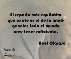 Frases filosoficas inteligentes de Noel Clarasó