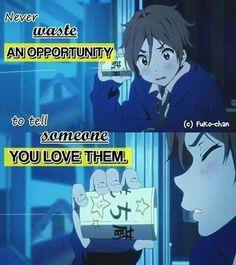 Nunca desperdicies una oportunidad para decirle a alguien que le/la quieres.