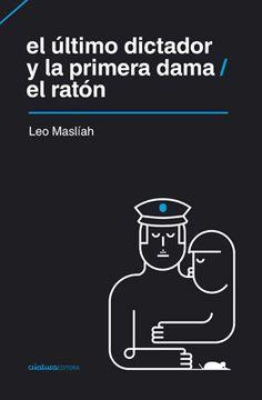 Leo Maslíah Teatro $125 Leo Masíah propone dos de sus grandes obras, El último dictador y la primera dama, representada recientemente en ambos lados del río de la plata, y El ratón, ganadora del pr...