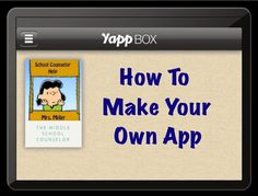 How to make your own app using Yapp. Great way to share updates and links about your school counseling program or blog.