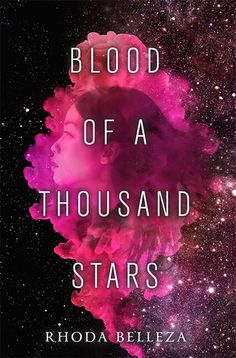 Blood of a Thousand Stars (Empress of a Thousand Skies, #2) by Rhonda Belleza • February 20th, 2018 • Click on Image for Summary!