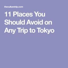 11 Places You Should Avoid on Any Trip to Tokyo