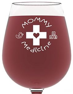 Mommy Medicine Funny Wine Glass 13 oz - Best Christmas Gifts for Mom - Unique Birthday Gift For Women - Humorous Xmas Present Idea For Her New Mother Wife Girlfriend Sister From Son or Daughter