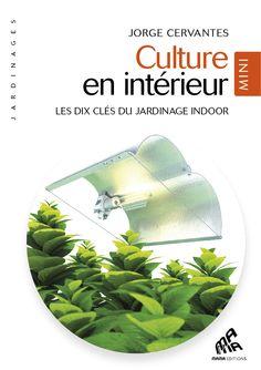 L'essentiel de l'horticulture en intérieur.  Un condensé de savoir-faire dans un format compact. Par Jorge Cervantes