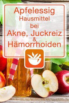 Apfelessig - Hausmittel bei Akne, Juckreiz und Hämorrhoiden