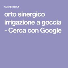 orto sinergico irrigazione a goccia - Cerca con Google