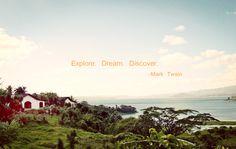 Explore. Dream. Discover.        -Mark Twain