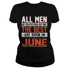 All Men Are Created Equal But Only The Best Are Born In June T-Shirt.