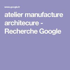 atelier manufacture architecure - Recherche Google