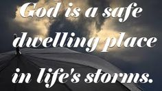 God is a safe dwelling place in life's storms.