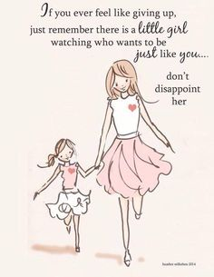 {Share to mummy} If you ever feel like giving up. just remember there is a little girl watching who wants to be just like you .... don't disappoint her...#TickledMummyClub