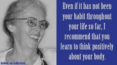 Learn to think positively about your body...Ina May Gaskin (The Mama of midwifery; from Marshalltown, Iowa.)