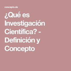 ¿Qué es Investigación Científica? - Definición y Concepto