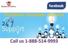 """Well, if you are encountering any Facebook issues then you should go for Facebook customer service which is provided by the professionals. Just make a call at 1-888-514-9993 to get the following facilities:- • Sign in issues of Facebook will be wiped out. • Are you frustrated with your Cover photo issues? • Get remedy from the experts. For more Information: http://www.monktech.net/facebook-customer-care-service-hacked-account.html """