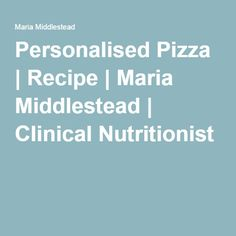 Personalised Pizza | Recipe | Maria Middlestead | Clinical Nutritionist
