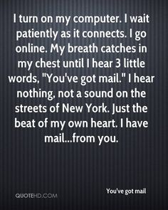 You've got mail  Quote shared from www.quotehd.com
